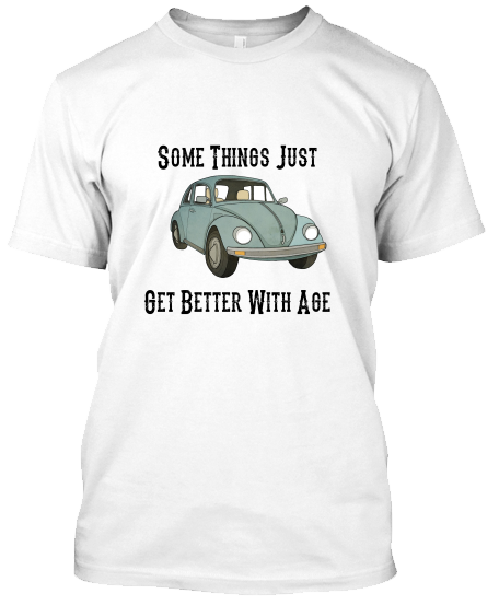 Some Things Just Get Better With Age T-Shirt