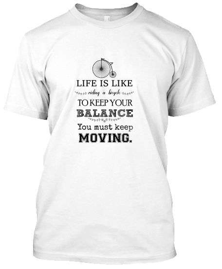 Life Is Like A Bicycle To Keep Your Balance – Bisiklet T-Shirt