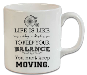 Life Is Like A Bicycle To Keep Your Balance – Bisiklet Kupa