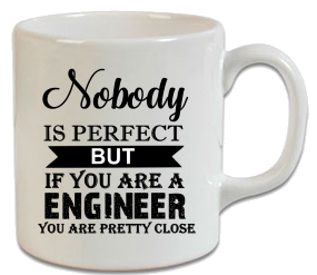 Nobody Is Perfect But If You Are A Engineer Kupa