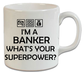 I'm A Banker Whats Your Superpower Kupa