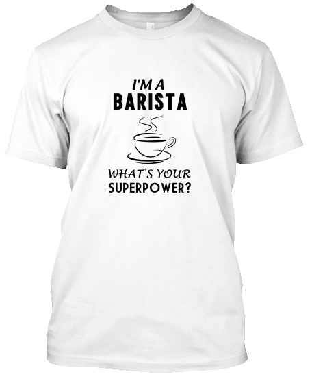 I Am Barista Whats Your Superpower T-Shirt
