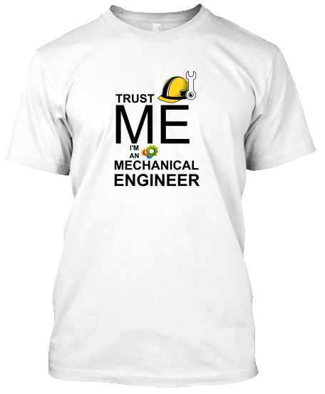 Trust Me, I Am A Mechanical Engineer T-shirt